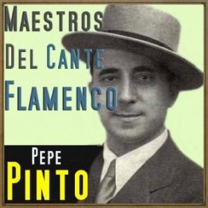 Maestros del Cante Flamenco: Pepe Pinto