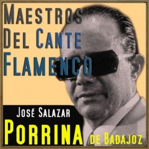 Maestros del Cante Flamenco: Porrina De Badajoz