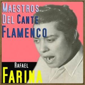 Maestros del Cante Flamenco: Rafael Farina