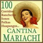 Cantina Mariachi  100 Corridos, Rancheras, Sones, Polkas, Huapangos...