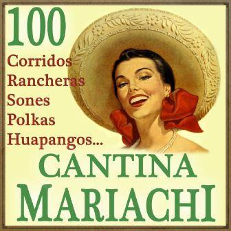 Cantina Mariachi  100 Corridos, Rancheras, Sones, Polkas, Huapangos…