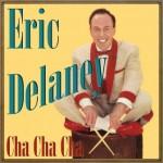 Eric Delaney, Cha Cha Cha