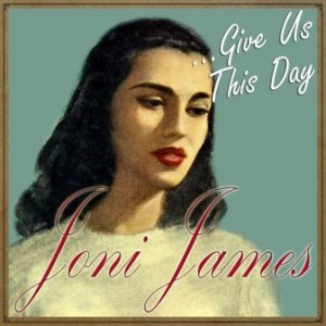 Joni James … Give Us This Day