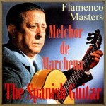 "The Spanish Guitar, ""Flamenco Masters"", Melchor de Marchena"