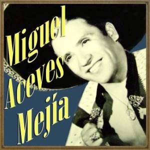 Miguel Aceves Mejía, Miguel Aceves Mejía