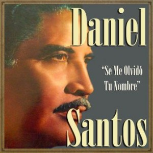 Daniel Santos, Se Me Olvidó Tu Nombre