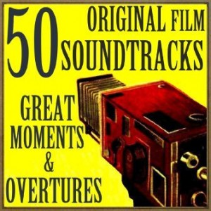 50 Original Film Soundtracks Great Moments & Overtures