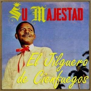 """Su Majestad """"El Jilguero"""", El Jilguero De Cienfuegos"""