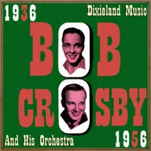 Dixieland Music, 1936 – 1956, Bob Crosby