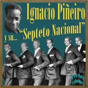 Perlas Cubanas: Ignacio Piñeiro y Su Septeto Nacional