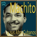 Perlas Cubanas: Machito y Sus Afro-Cubans, Machito
