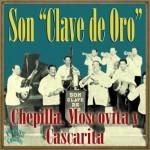 Perlas Cubanas: Chepilla, Moscovita y Cascarita, Son Clave De Oro
