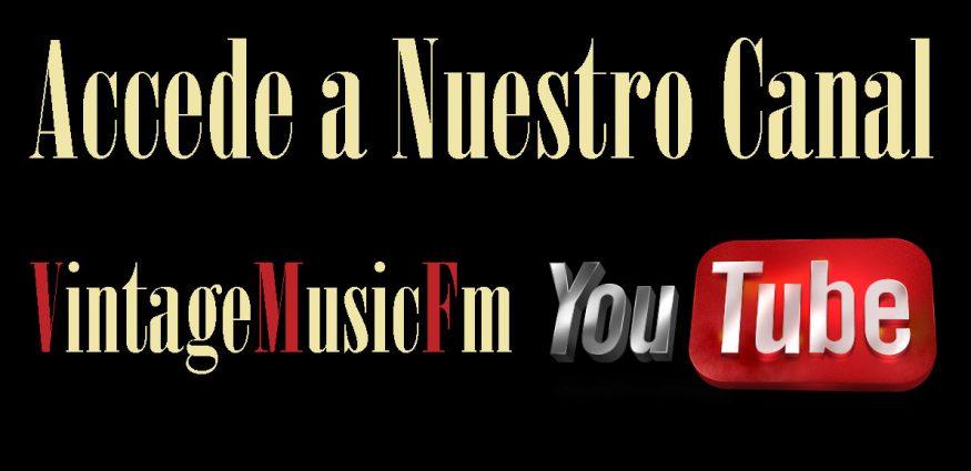 Haz Click para ir al canal de VintageMusicFm en YOUTUBE