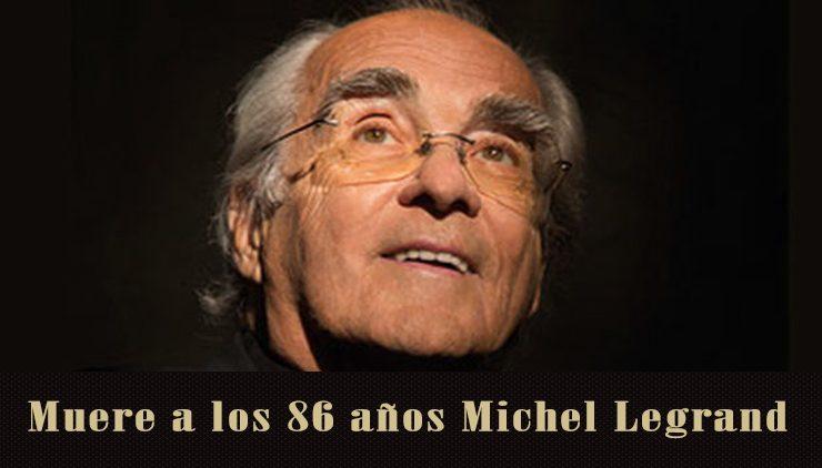 Fallece el célebre compositor francés Michel Legrand a los 86 años