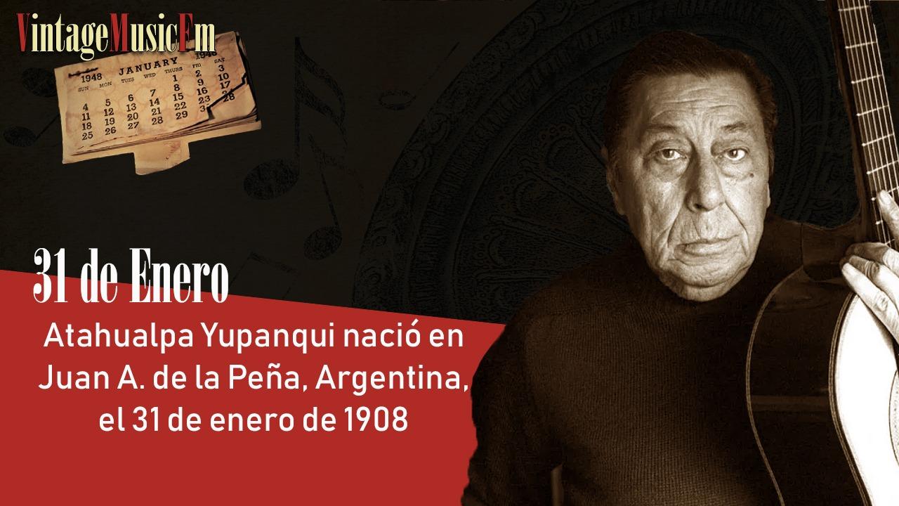 Atahualpa Yupanqui nació en Juan A. de la Peña, Argentina, el 31 de enero de 1908