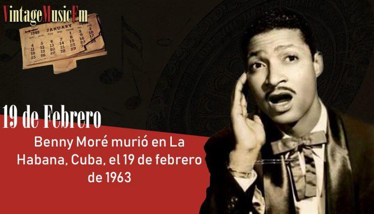 Benny Moré murió en La Habana, Cuba, el 19 de febrero de 1963