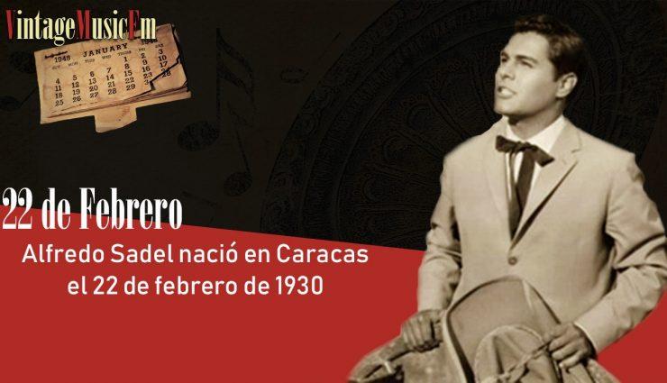 Alfredo Sadel nació en Caracas el 22 de febrero de 1930