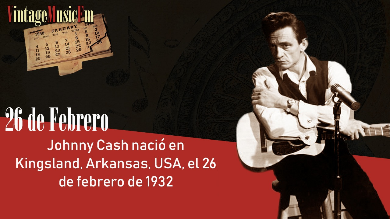 Johnny Cash nació en Kingsland, Arkansas, USA, el 26 de febrero de 1932