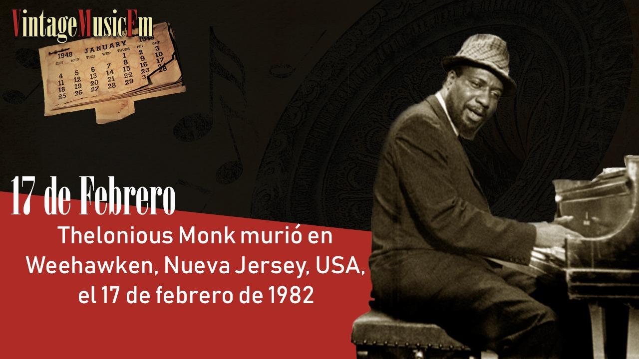 Thelonious Monk murió en Weehawken, Nueva Jersey, USA, el 17 de febrero de 1982