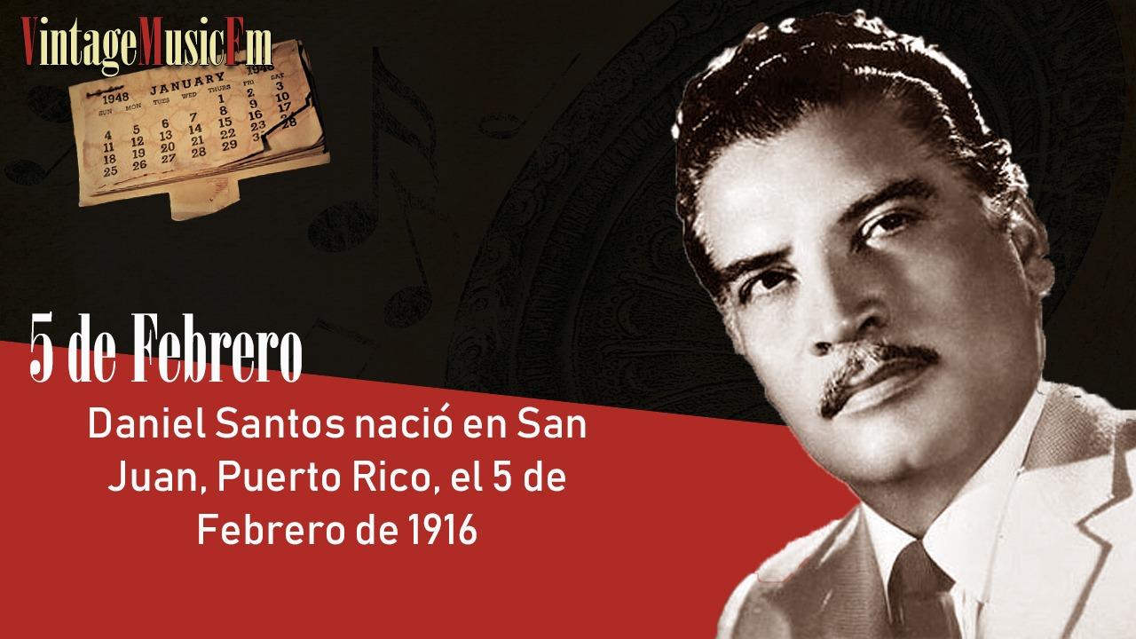 Daniel Santos nació en San Juan, Puerto Rico, el 5 de febrero de 1916
