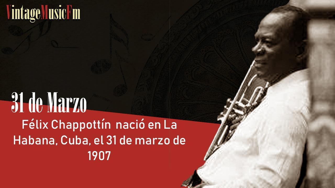 Félix Chappottín nació en La Habana, Cuba, el 31 de marzo de 1907