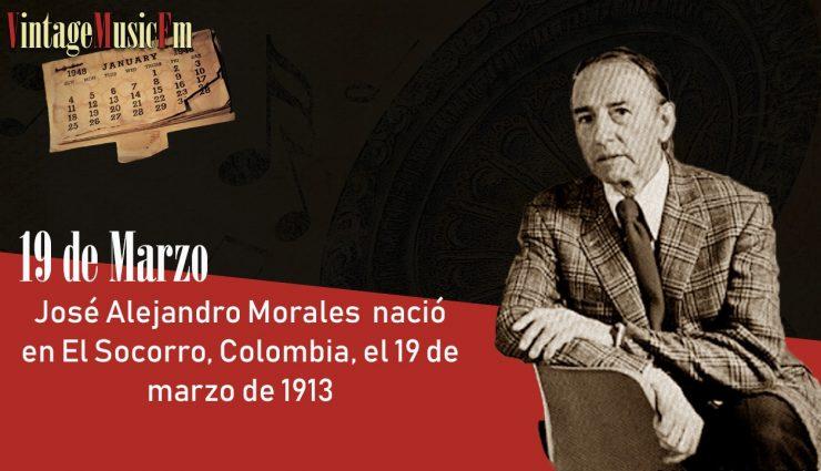 José Alejandro Morales nació en El Socorro, Colombia, el 19 de marzo de 1913