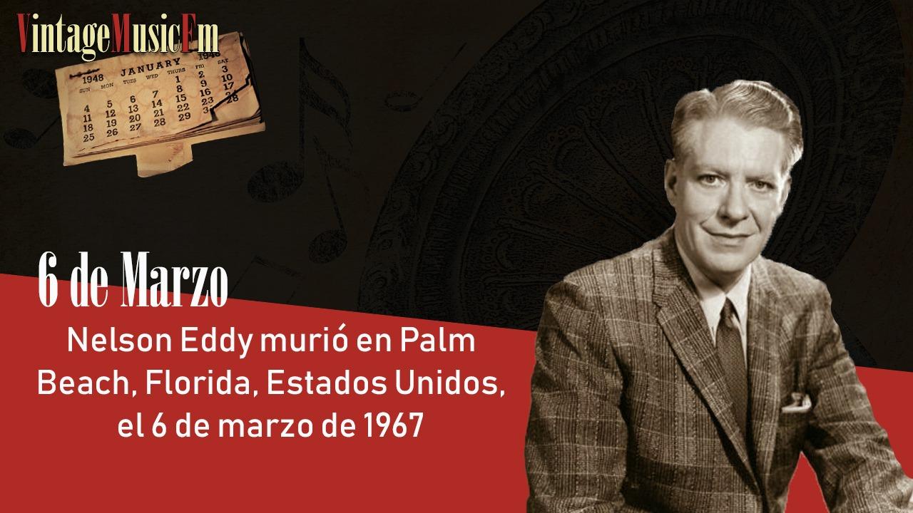 Nelson Eddy murió en Palm Beach, Florida, Estados Unidos, el 6 de marzo de 1967