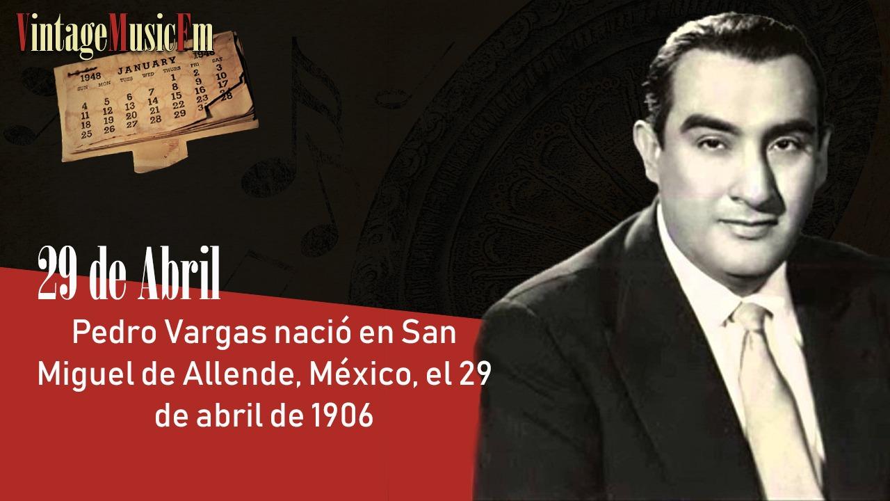 Pedro Vargas nació en Guanajuato el 29 de abril de 1906