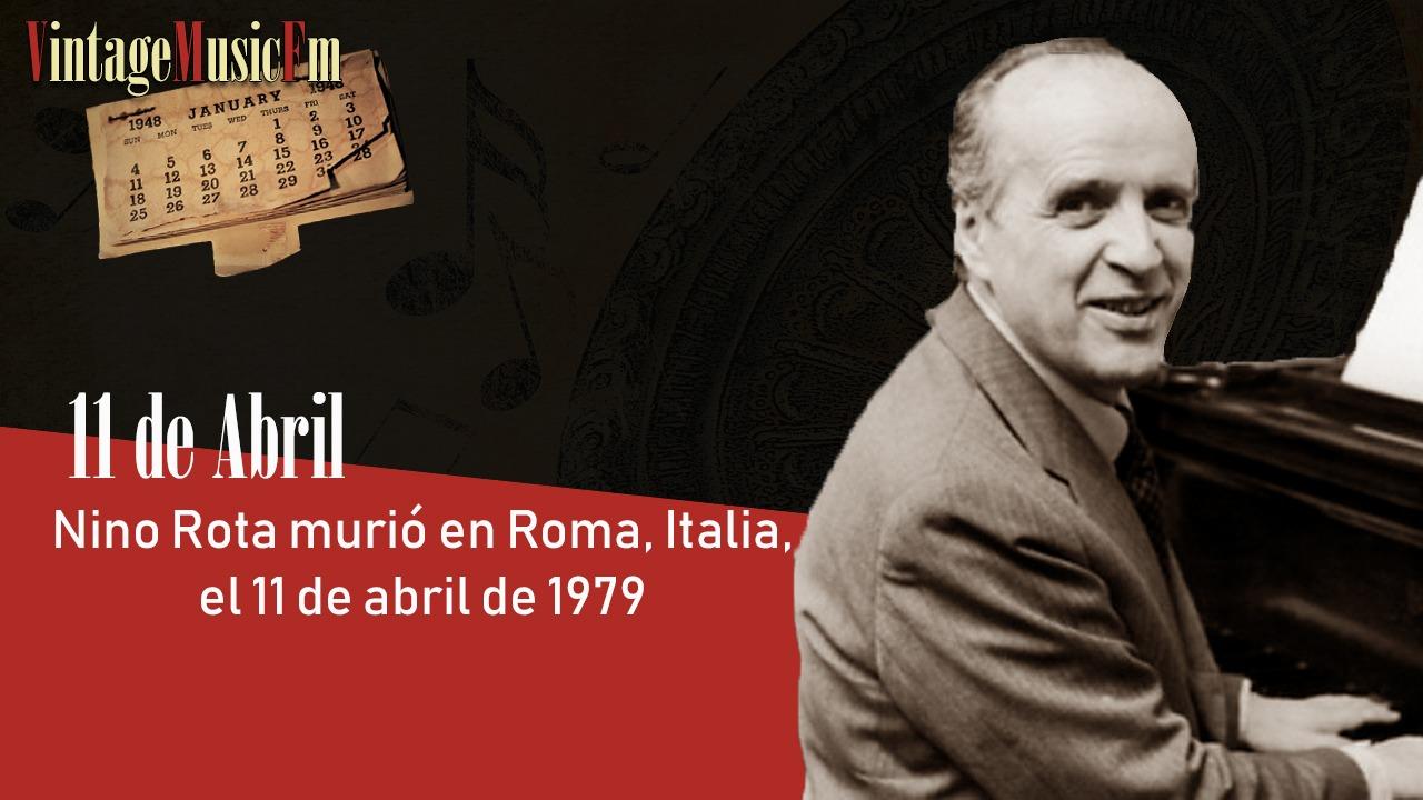 Nino Rota murió en Roma, Italia, el 11 de abril de 1979