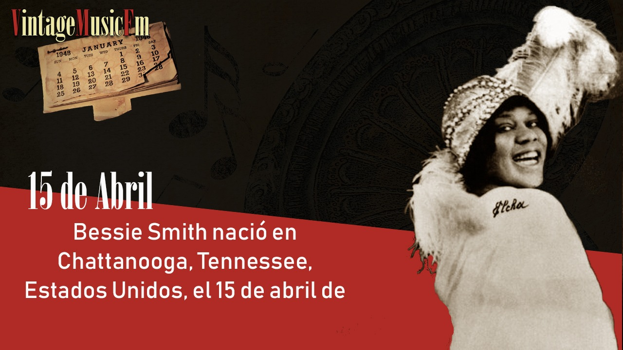 Bessie Smith nació Chattanooga, Tennessee, el 15 de abril de 1894
