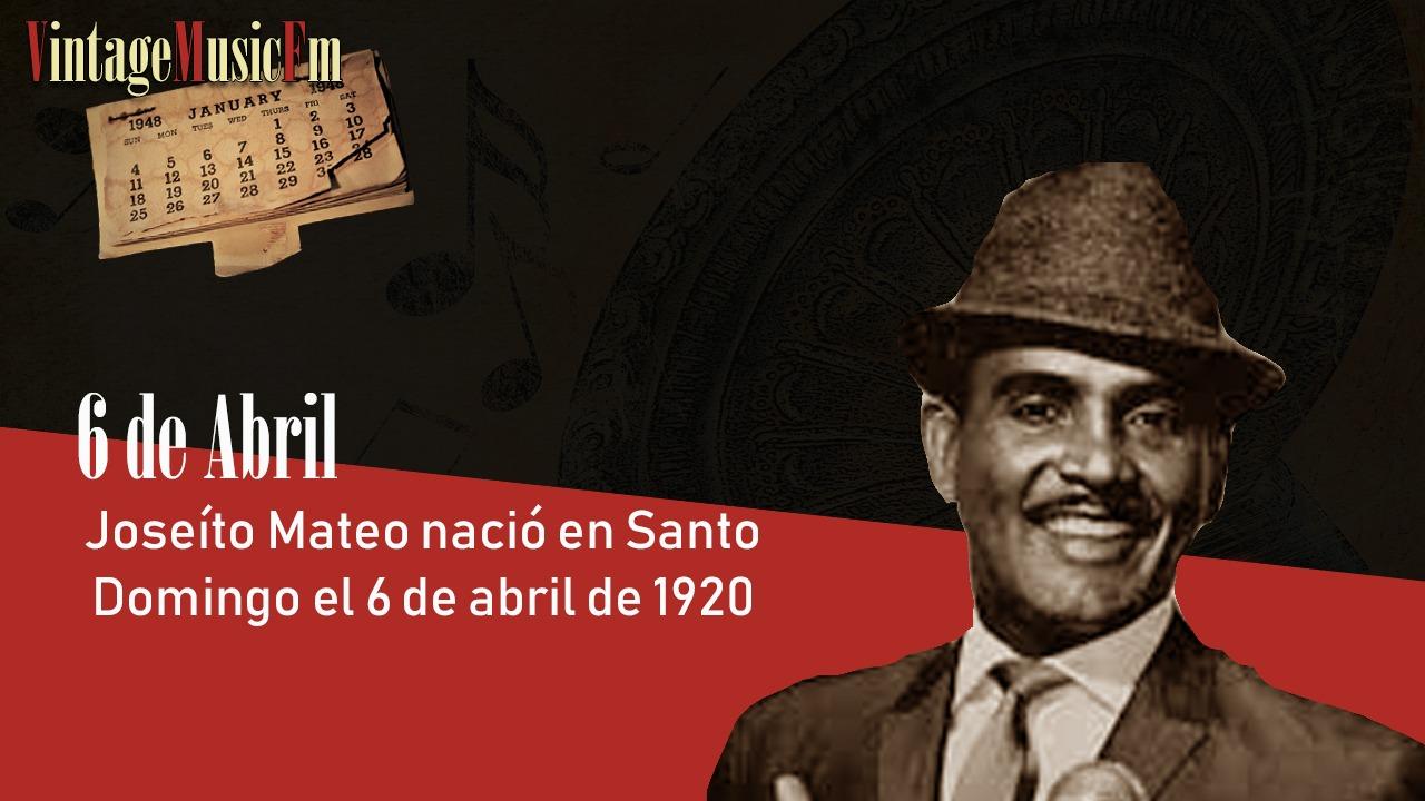 Joseíto Mateo nació en Santo Domingo el 6 de abril de 1920