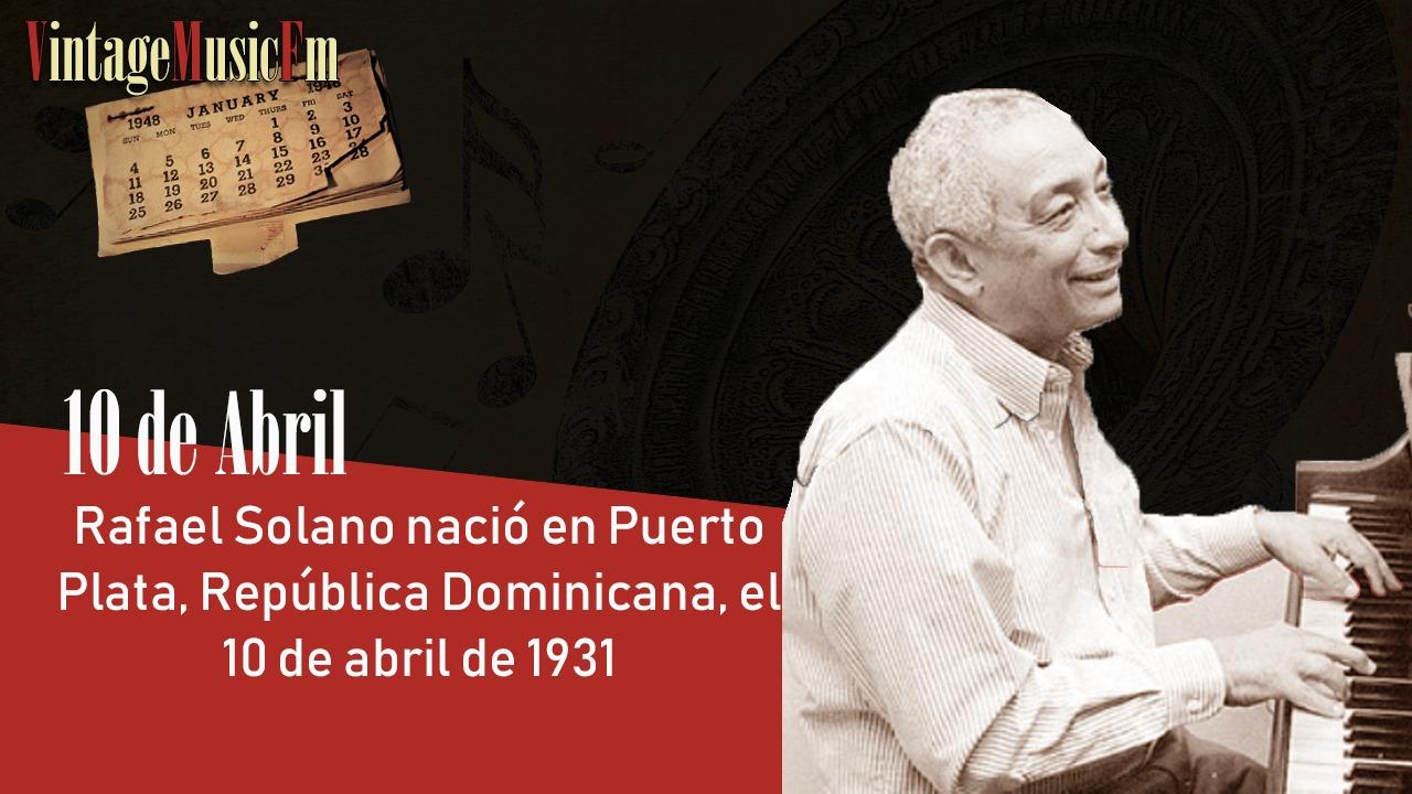 Rafael Solano nació en Puerto Plata, República Dominicana, el 10 de abril de 1931