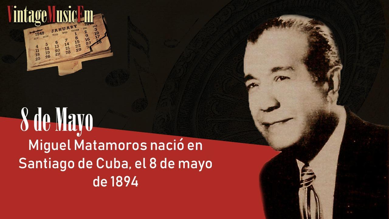 Miguel Matamoros nació en Santiago de Cuba, el 8 de mayo de 1894