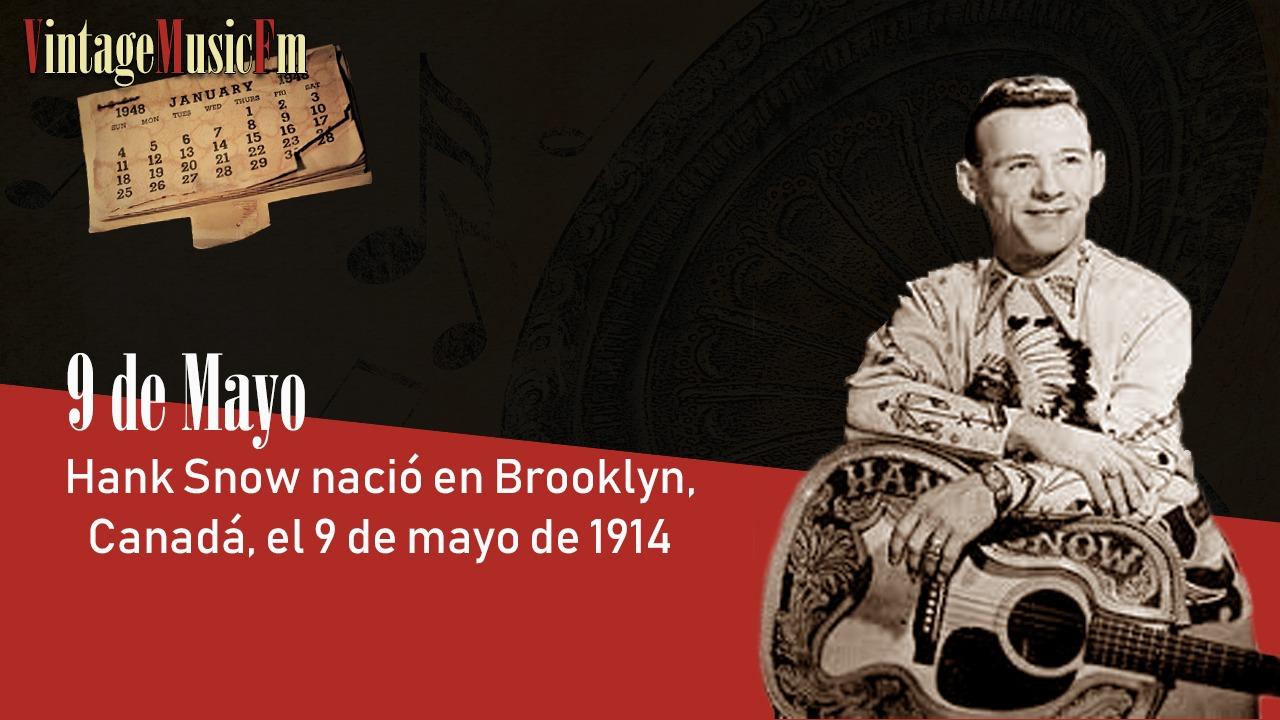 Hank Snow nació en Brooklyn, Canadá, el 9 de mayo de 1914