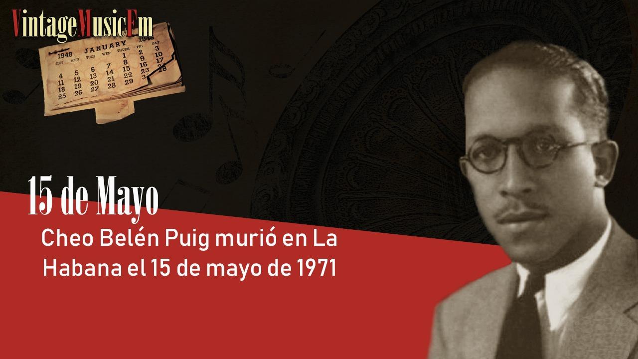 Cheo Belén Puig murió en La Habana el 15 de mayo de 1971