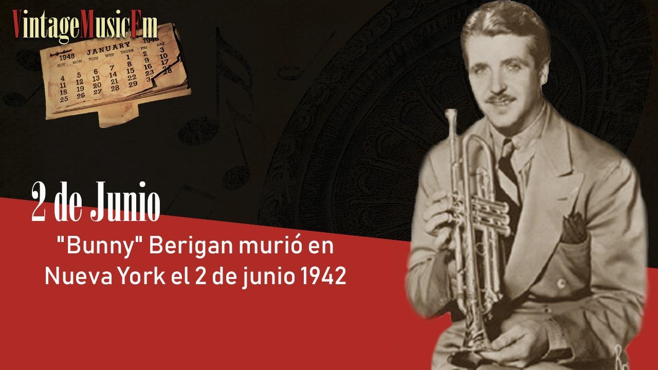 «Bunny» Berigan murió en Nueva York el 2 de junio 1942