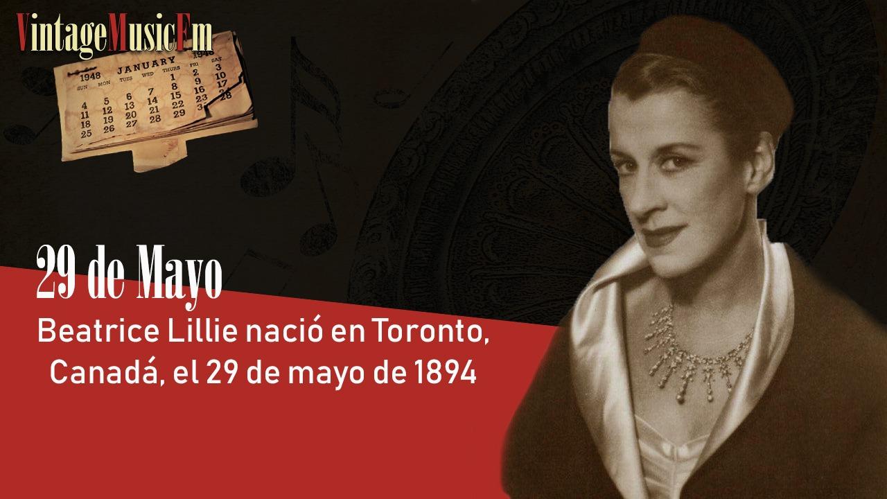 Beatrice Lillie nació en Toronto, Canadá, el 29 de mayode1894