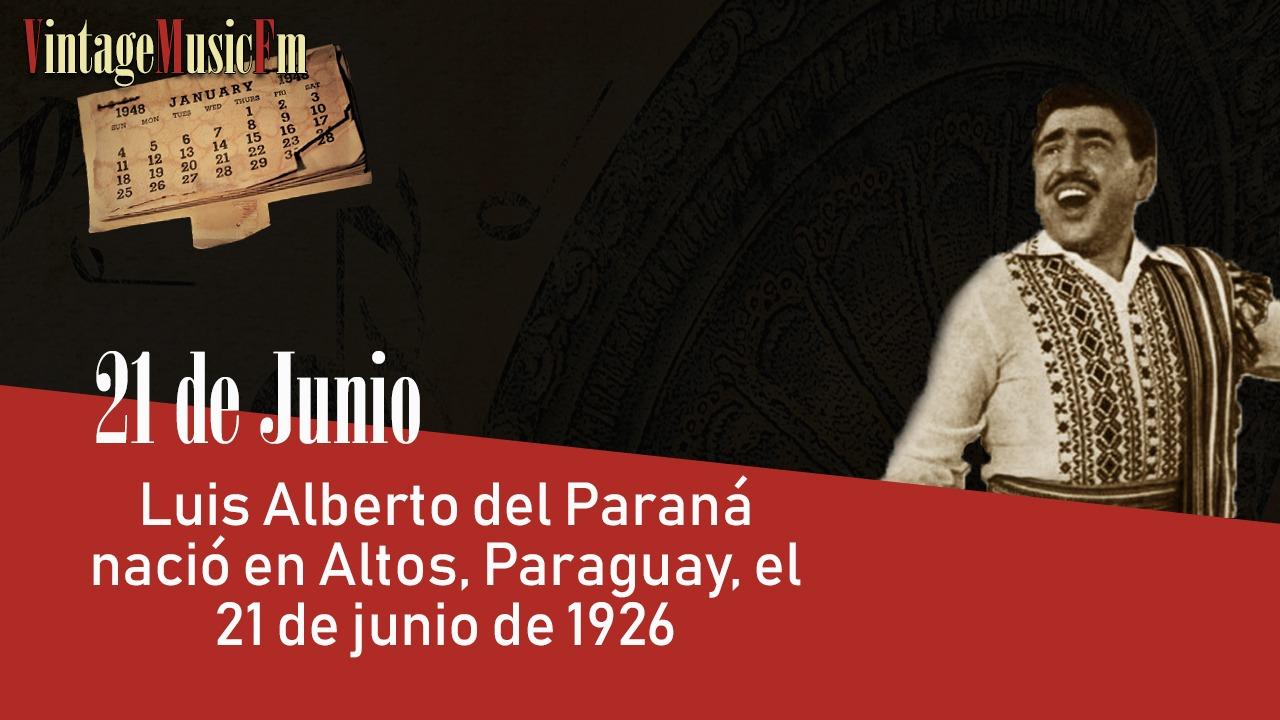 Luis Alberto del Paraná nació en Altos, Paraguay, el 21 de junio de 1926