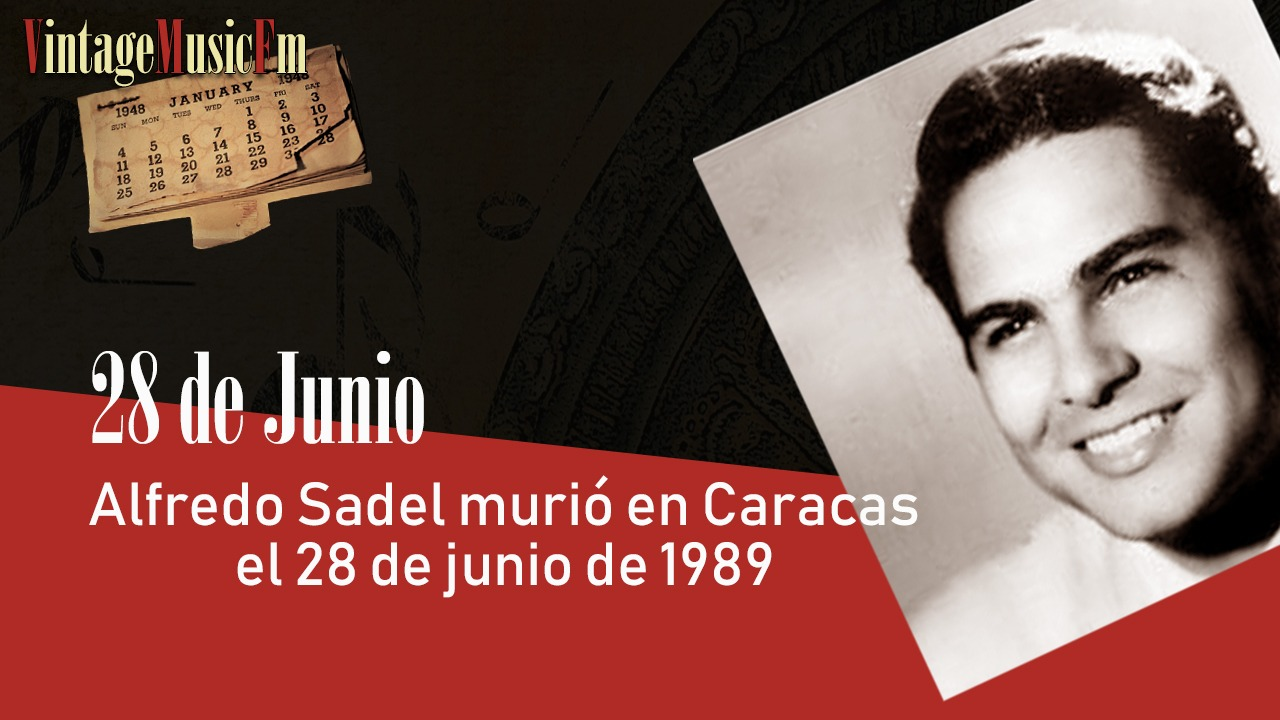 Alfredo Sadel murió en Caracas el 28 de junio de 1989