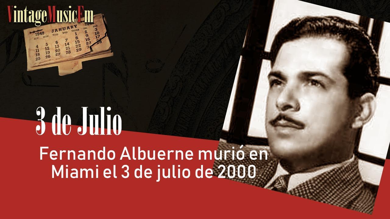 Fernando Albuerne murió en Miami el 3 de julio de 2000