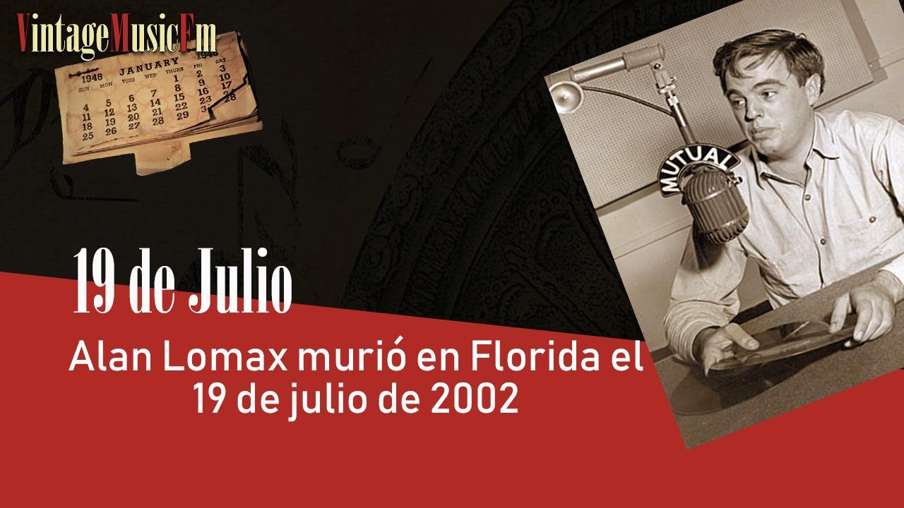 Alan Lomax murió en Florida el 19 de julio de 2002