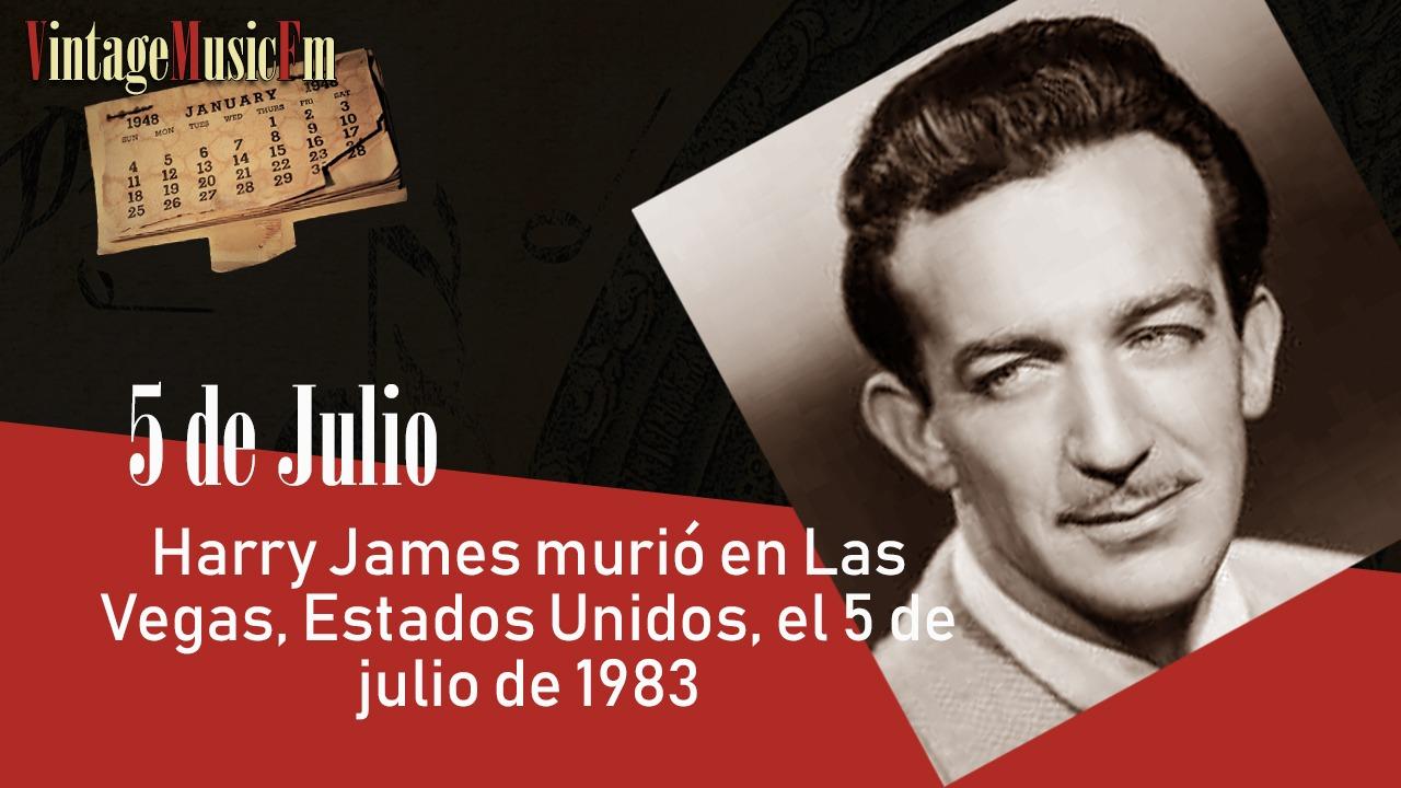 Harry James murió en Las Vegas, Estados Unidos, el 5 de julio de 1983