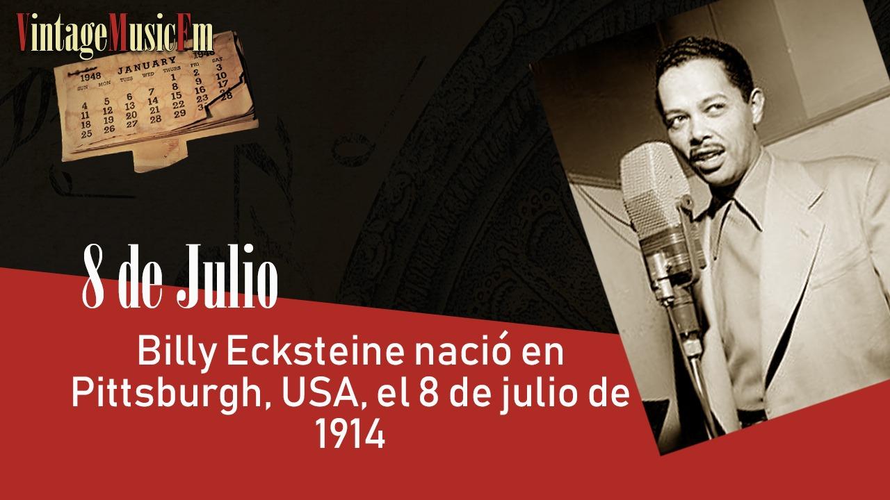 Billy Ecksteine nació en Pittsburgh, USA, el 8 de julio de 1914