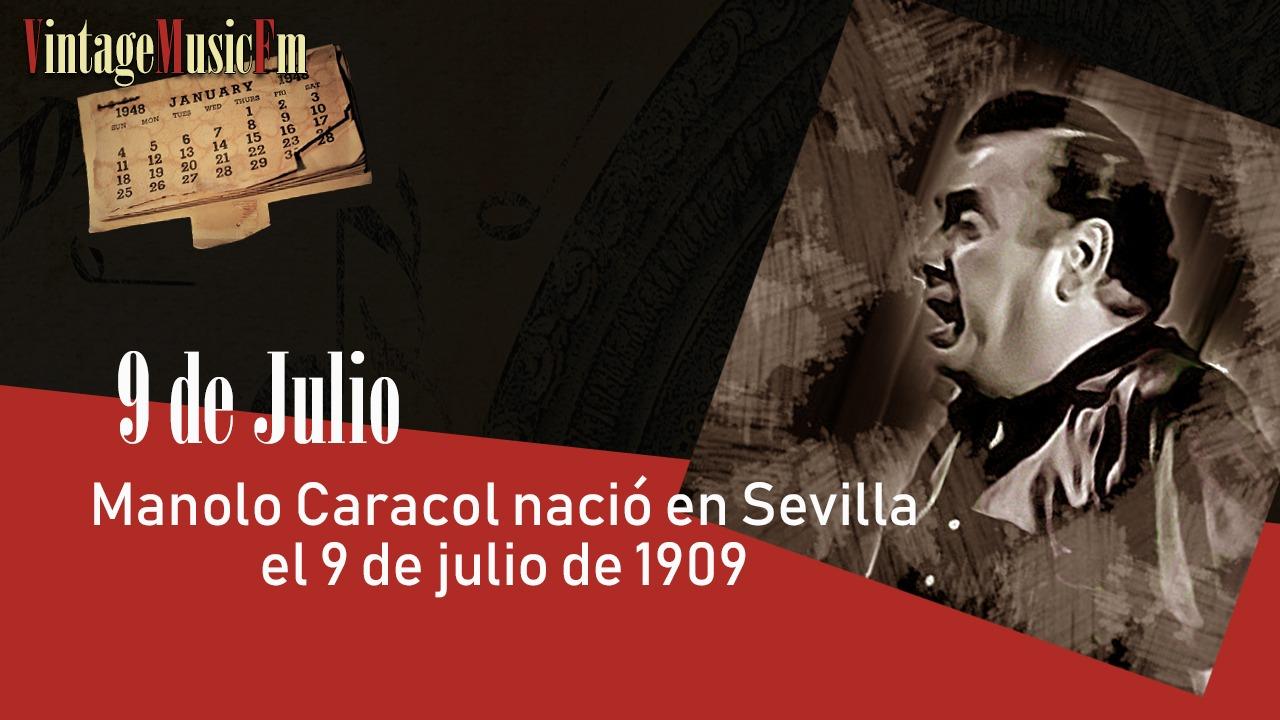 Manolo Caracol nació en Sevilla el 9 de julio de 1909