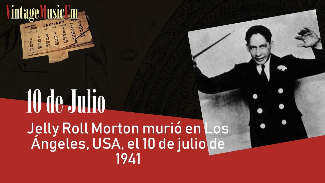 Jelly Roll Morton murió en Los Ángeles, USA, el 10 de julio de 1941