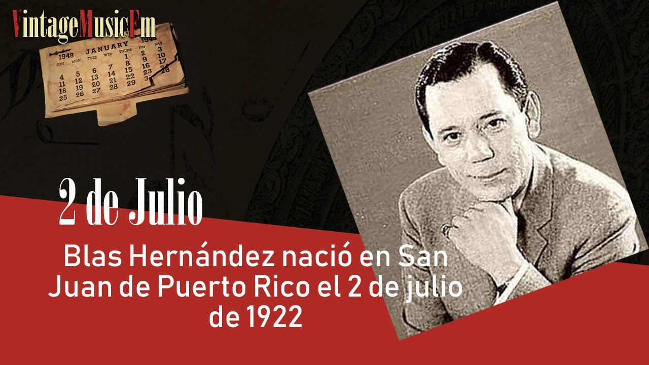 Blas Hernández nació en San Juan de Puerto Rico el 2 de julio de 1922