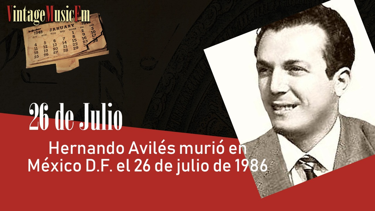 Hernando Aviles murió en México D.F. el 26 de julio de 1986