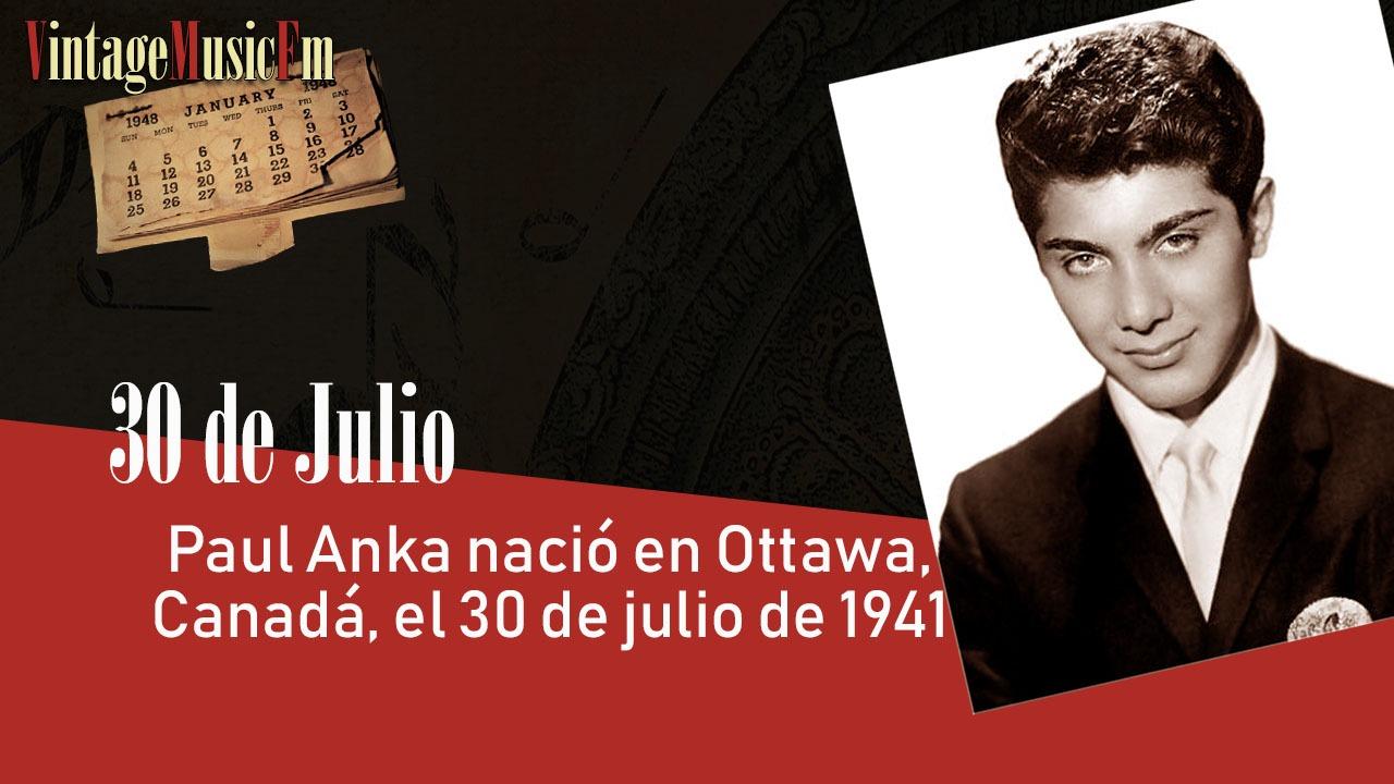 Paul Anka nació en Ottawa, Canadá, el 30 de julio de 1941