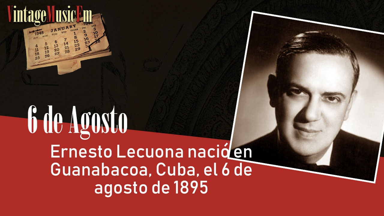 Ernesto Lecuona nació en Guanabacoa, Cuba, el 6 de agosto de 1895