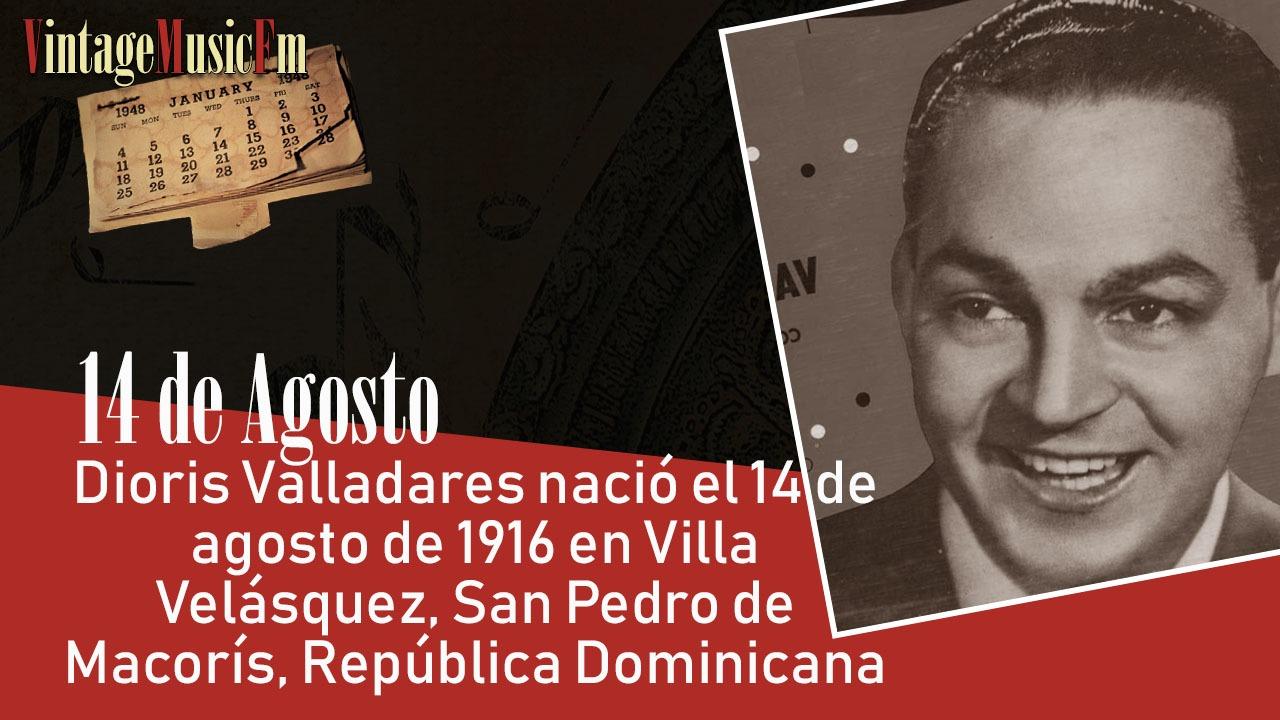 Dioris Valladares nació Villa Velásquez, San Pedro de Macorís, República Dominicana,el 14 de agosto de 1916
